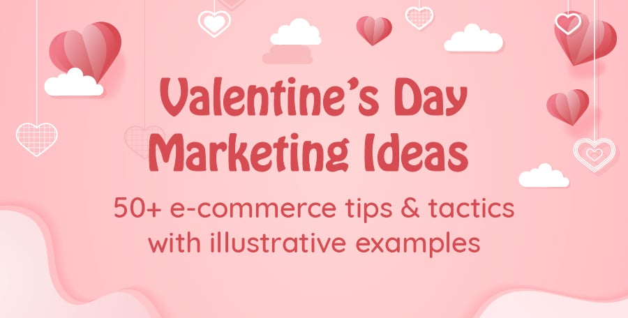 Guidebook To Valentine S Day Marketing Campaigns