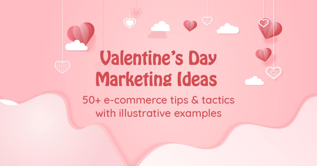 Valentine's Day Marketing Ideas 50+ e-commerce tips & tactics with illustrative examples
