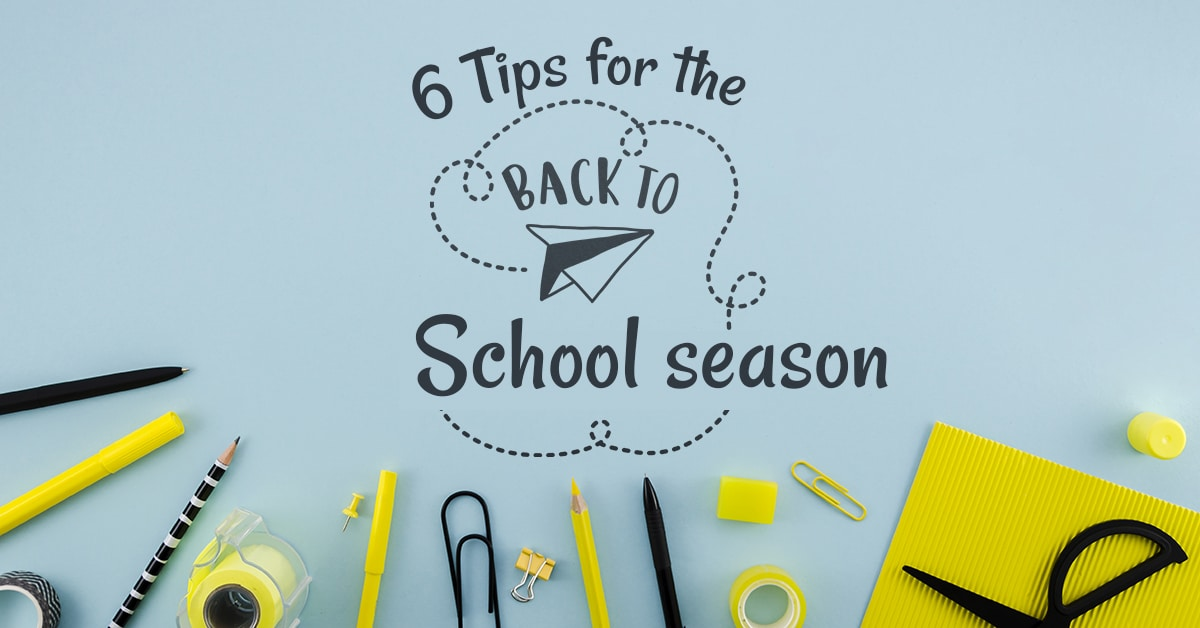 6 tips for the back to school season