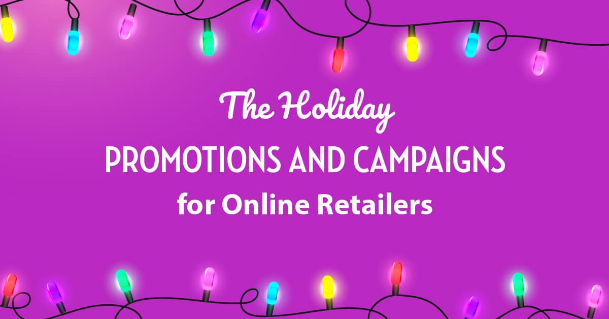 The Holiday Promotions and Campaigns for Online Retailers