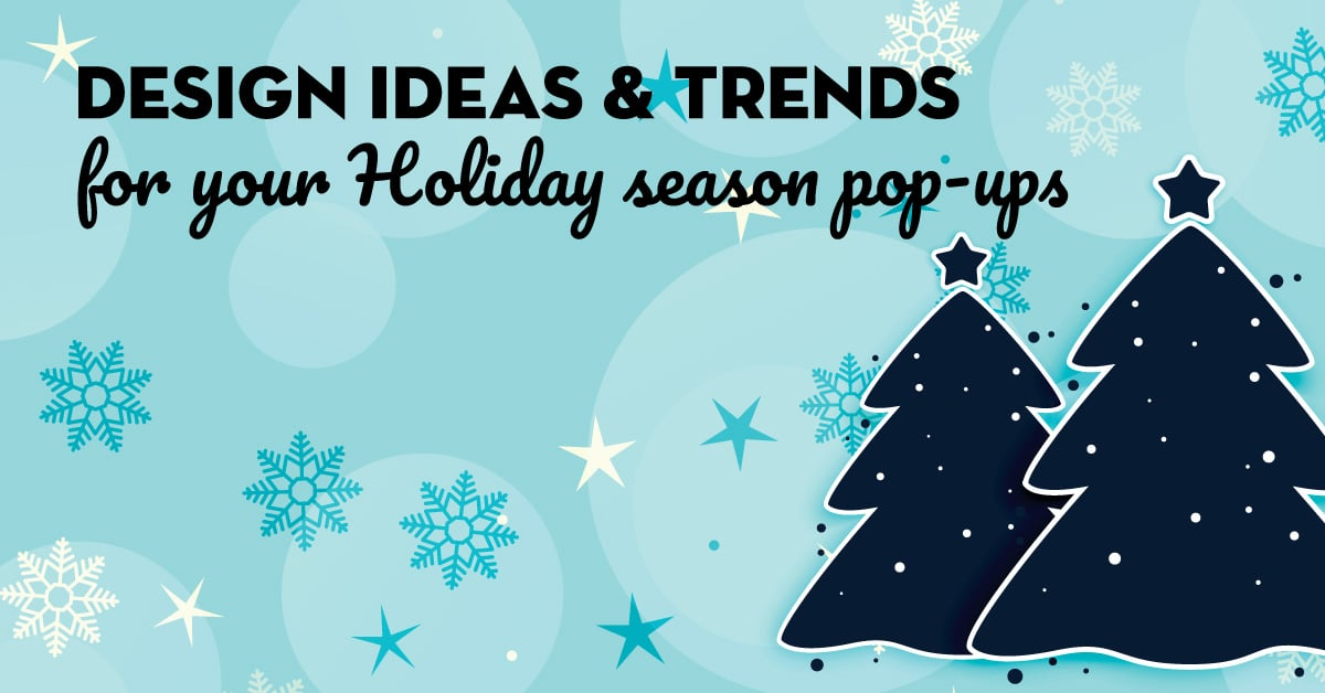 Design ideas & trends for your Holiday season pop-ups