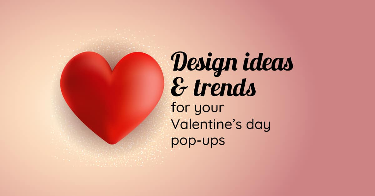 Design ideas & trends for your Valentine's day pop-ups