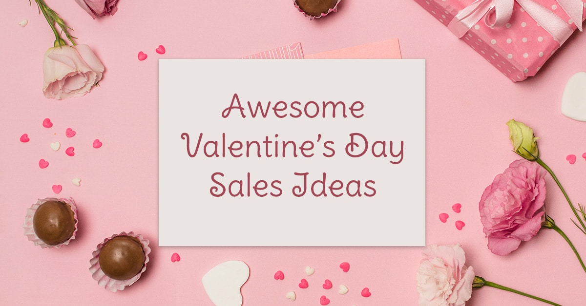 AWESOME VALENTINE'S DAY SALES IDEAS