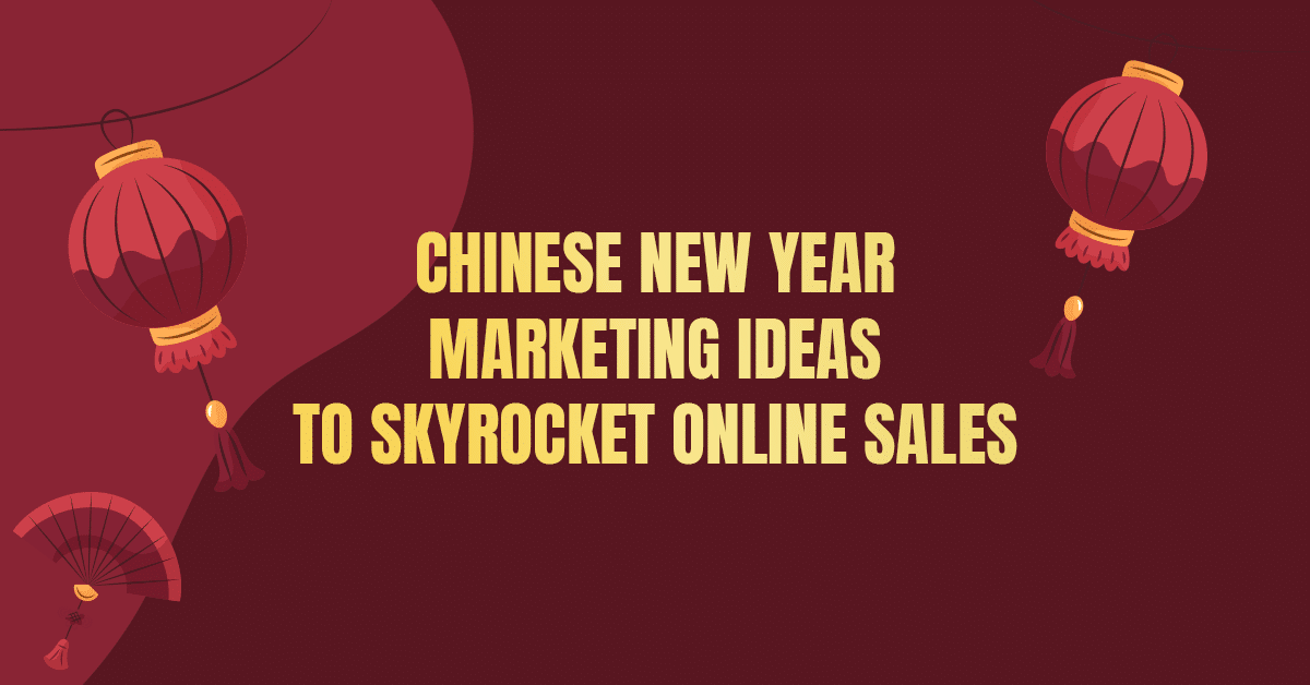 Chinese New Year Marketing Ideas