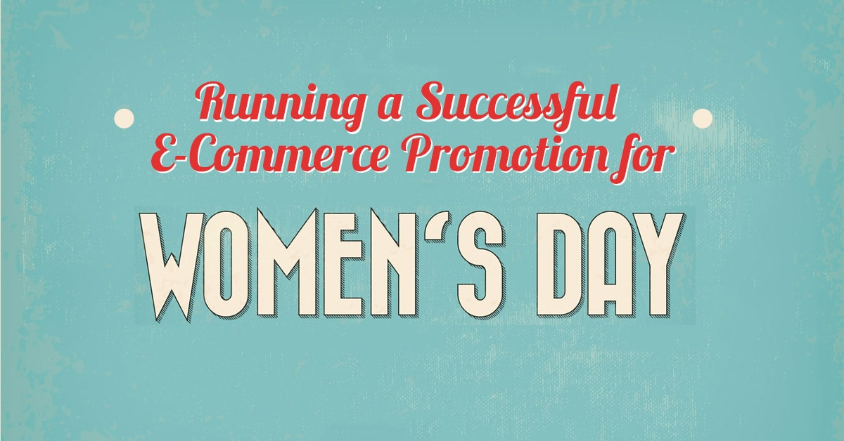 Running a Successful E-Commerce Promotion for Women's Day