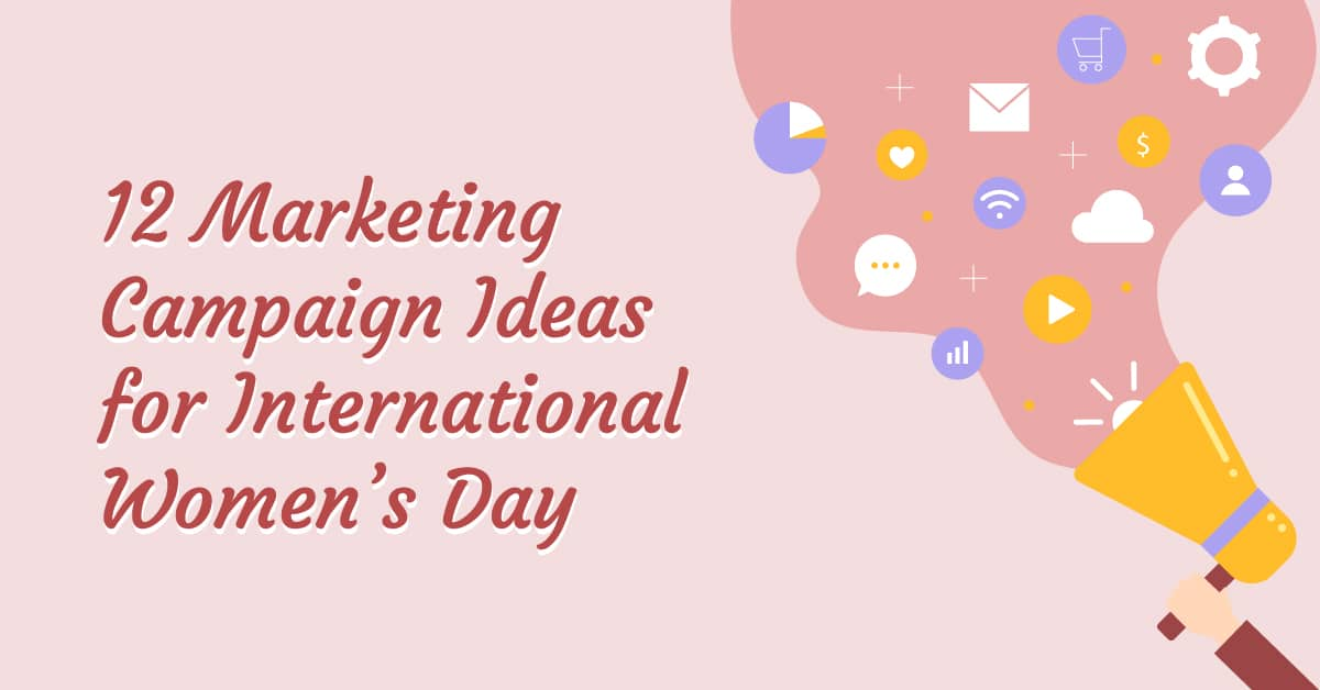 12 Marketing Campaign Ideas for International Women's Day