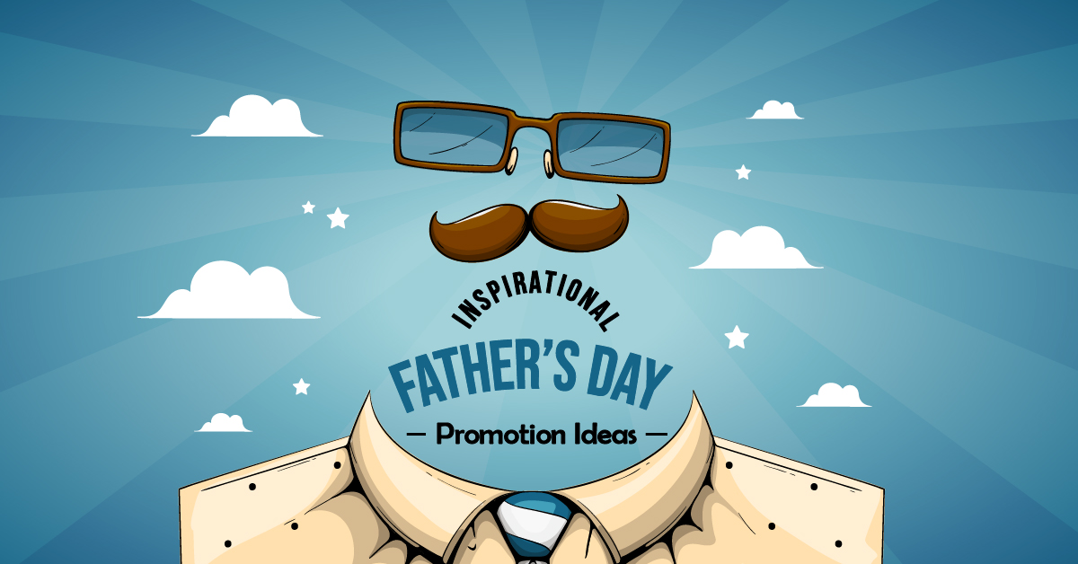 Inspirational Father's Day Promotion Ideas