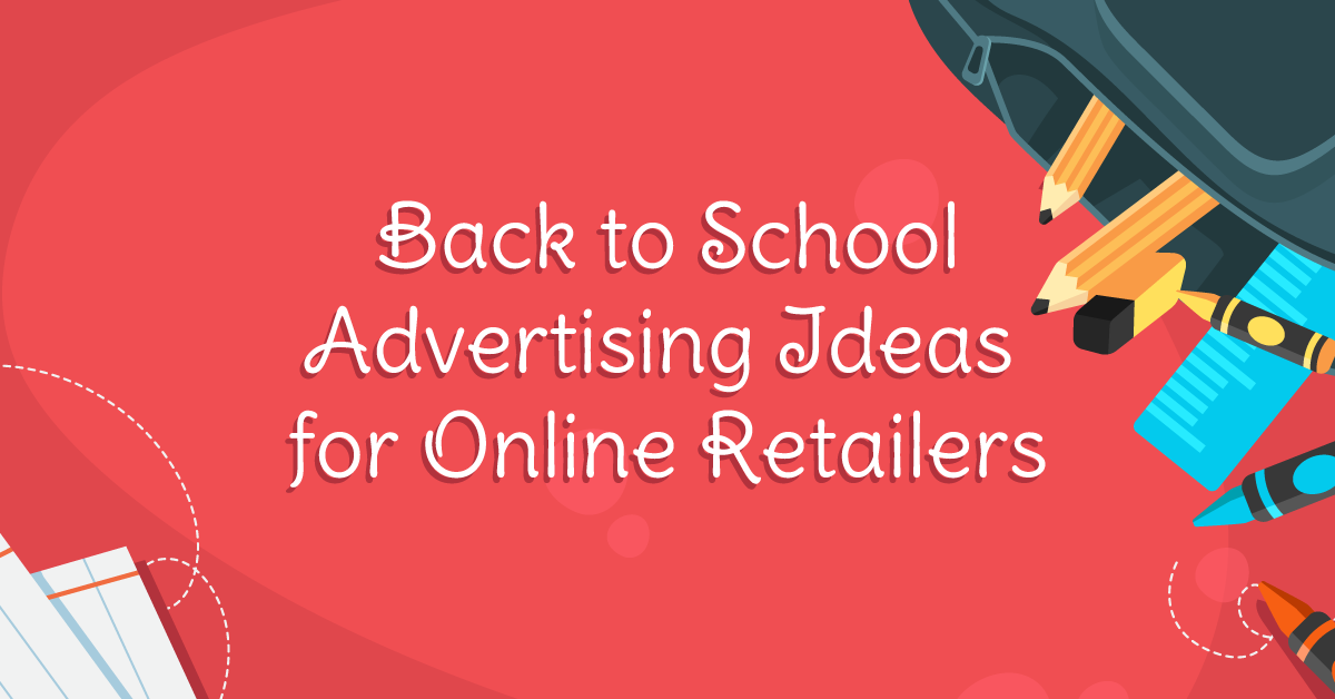 Back to School Advertising Ideas for Online Retailers