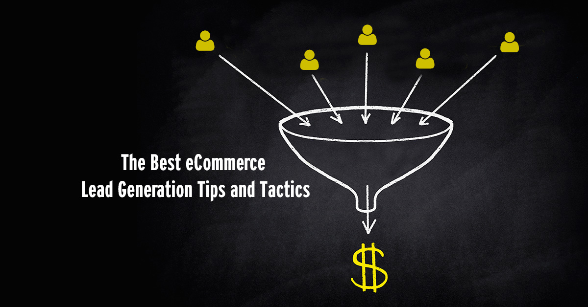 The Best eCommerce Lead Generation Tips and Tactics